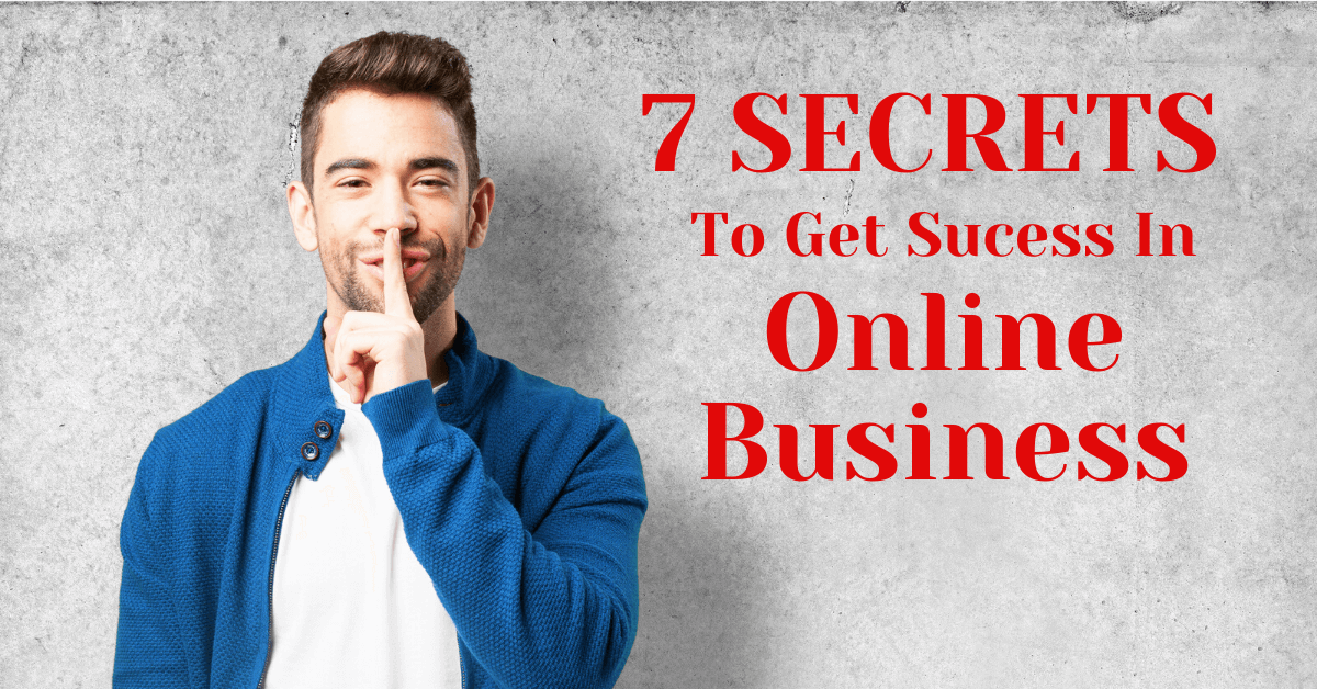 7 Secrets To Get Sucess In Online Business