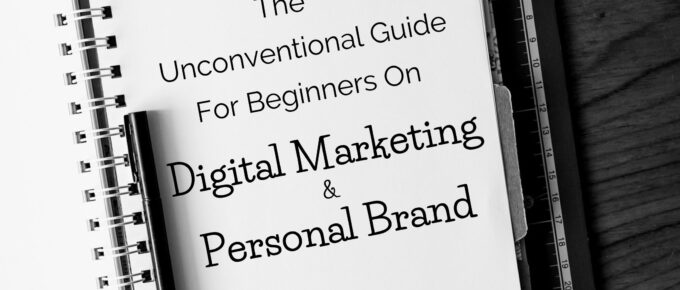 Digital Marketing And Personal Brand 680x290 - The Unconventional Guide for Beginners  On Digital Marketing & Personal Brand